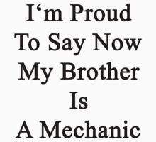 I'm Proud To Say Now My Brother Is A Mechanic by supernova23