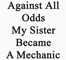 Against All Odds My Sister Became A Mechanic by supernova23