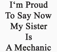 I'm Proud To Say Now My Sister Is A Mechanic  by supernova23