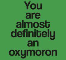 You're Almost Definitely A Oxymoron by gemzi-ox