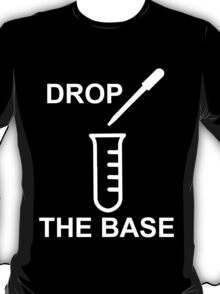 Drop the Base T-Shirt