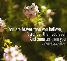 You Are Braver... by Crystal Potter