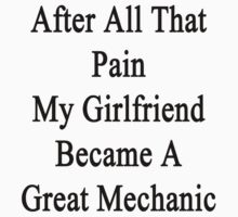 After All That Pain My Girlfriend Became A Great Mechanic  by supernova23