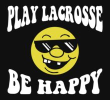 Funny Lacrosse Be Happy by SportsT-Shirts