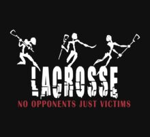 Lacrosse No Opponents Just Victims by SportsT-Shirts