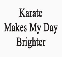 Karate Makes My Day Brighter by supernova23