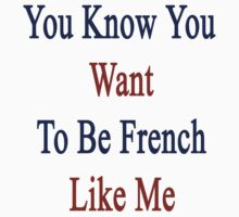 You Know You Want To Be French Like Me by supernova23