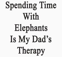 Spending Time With Elephants Is My Dad's Therapy by supernova23