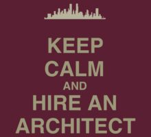 Keep Calm and Hire an Architect by babibell