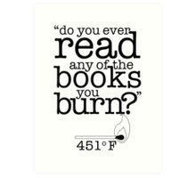 Fahrenheit 451 (Do you ever read any of the books you burn?) Art Print