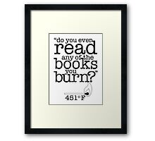 Fahrenheit 451 (Do you ever read any of the books you burn?) Framed Print