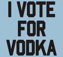 I Vote For Vodka by roderick882