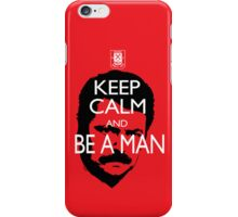 Keep Calm And Be a Man iPhone Case/Skin