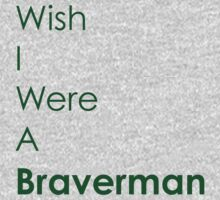 Wish I Were A Braverman by neyat123
