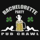 Irish Bachelorette Party by FamilyT-Shirts