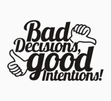 Bad Decisions Good Intentions  by roderick882