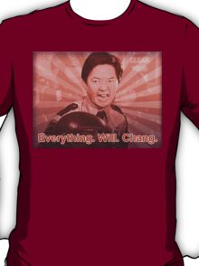 Everything. Will. Chang. T-Shirt