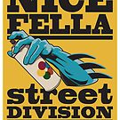 NICE FELLA - STREET DIVISION by cintrao