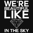 We're Beautiful Like Diamonds by Vantesx