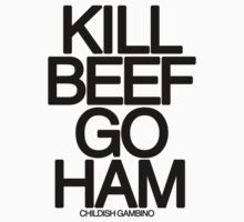 CG - Kill Beef Go Ham by Dope Prints