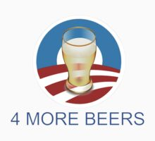 4 more beers Obama 2012 by Tia Knight