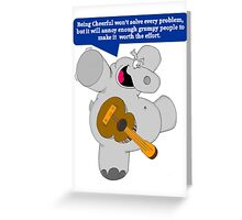 Being Cheerful Won't Solve Every Problem, But It Will Annoy Enough Grumpy People To Make It Worth The Effort Greeting Card