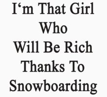 I'm That Girl Who Will Be Rich Thanks To Snowboarding by supernova23