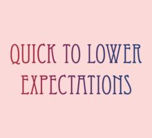 quick to lower expectations by Tia Knight