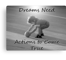"""Dreams Need Actions to Come True"" by Carter L. Shepard Canvas Print"