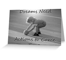 """""""Dreams Need Actions to Come True"""" by Carter L. Shepard Greeting Card"""