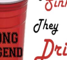Beer Pong Legend, You Sink'em They Drink'em Sticker
