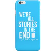 We're all stories in the end. iPhone Case/Skin