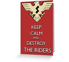 """Keep Calm And Destroy The Riders!"" Shocker Poster 1 Greeting Card"