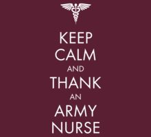 Keep Calm and Thank an Army Nurse by fatdogcreatives