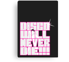Disco Will Never Die Canvas Print