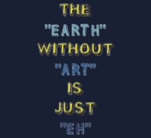 The Earth without Art is just Eh .. by Barbo