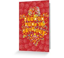 Turn On Tune In Drop Out Greeting Card