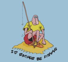 I'd Rather Be Fishing by FamilyT-Shirts