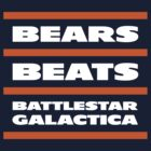 Da Bears, Beats, Battlestar Galactica by Greg Dressel