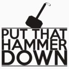 Put that Hammer Down by SwordStruck