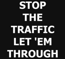 Stop the Traffic, Let 'Em Through by CSShirts