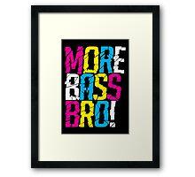 More Bass Bro (black) Framed Print