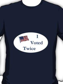 I Voted Twice T-Shirt