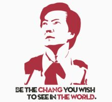 Be the CHANG you wish to see in the world. by Raymond Doyle