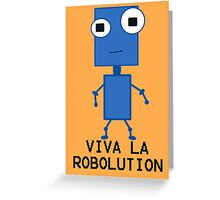 Viva La Robolution Greeting Card