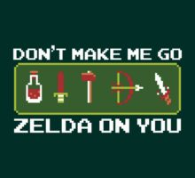 Don't Make Me Go Zelda on You by OldManLink