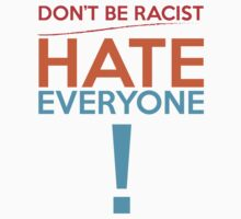 Don't Be Racist...Hate Everyone by Alessandro Ionni