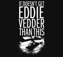 It Doesn't Get Eddie Vedder Than This by woahitsjulez