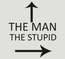 The Man With Stupid by cooljules