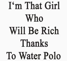 I'm That Girl Who Will Be Rich Thanks To Water Polo  by supernova23